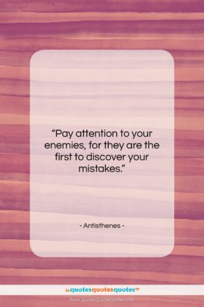 """Antisthenes quote: """"Pay attention to your enemies, for they…""""- at QuotesQuotesQuotes.com"""