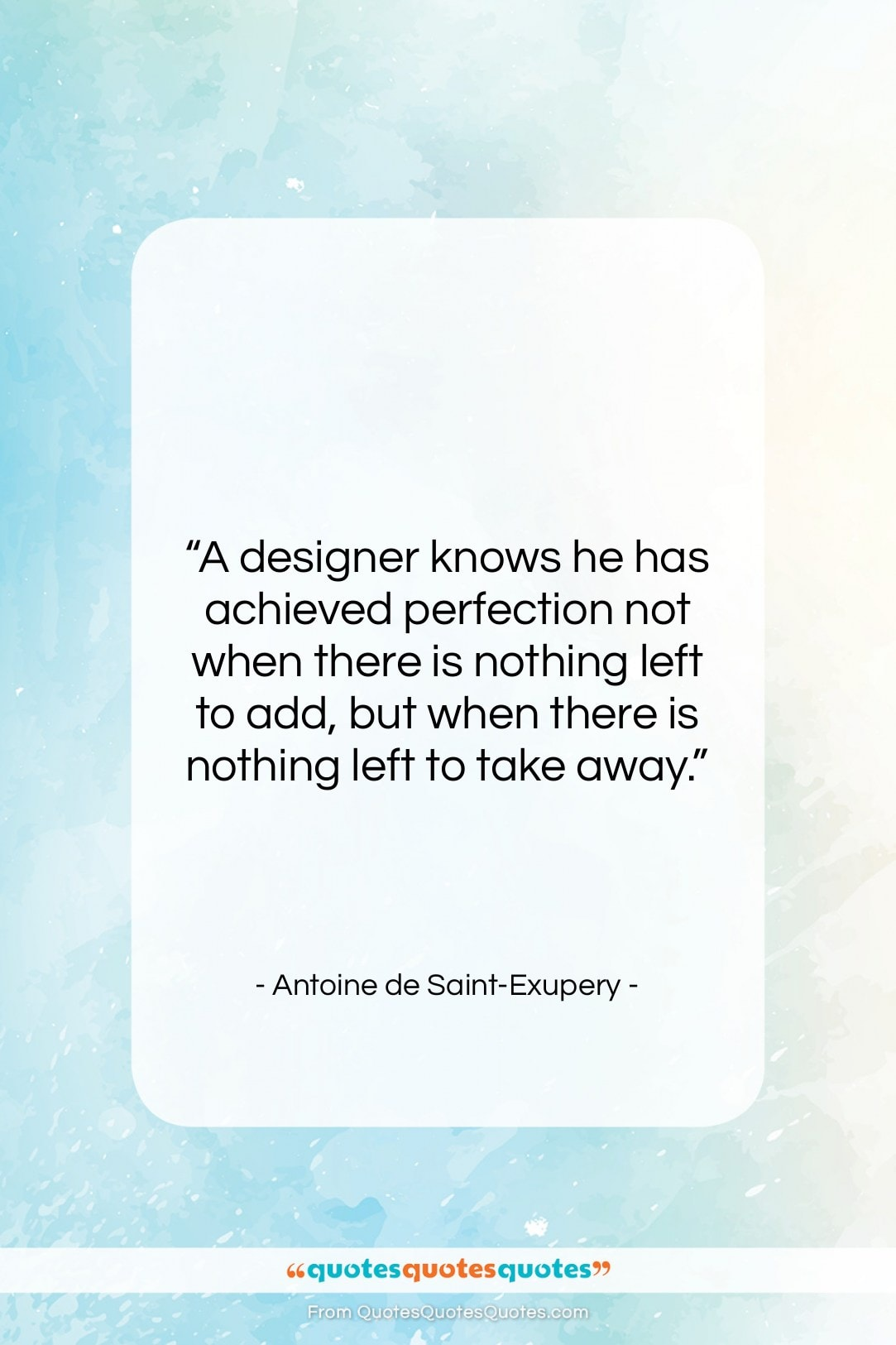"Antoine de Saint-Exupery quote: ""A designer knows he has achieved perfection…""- at QuotesQuotesQuotes.com"