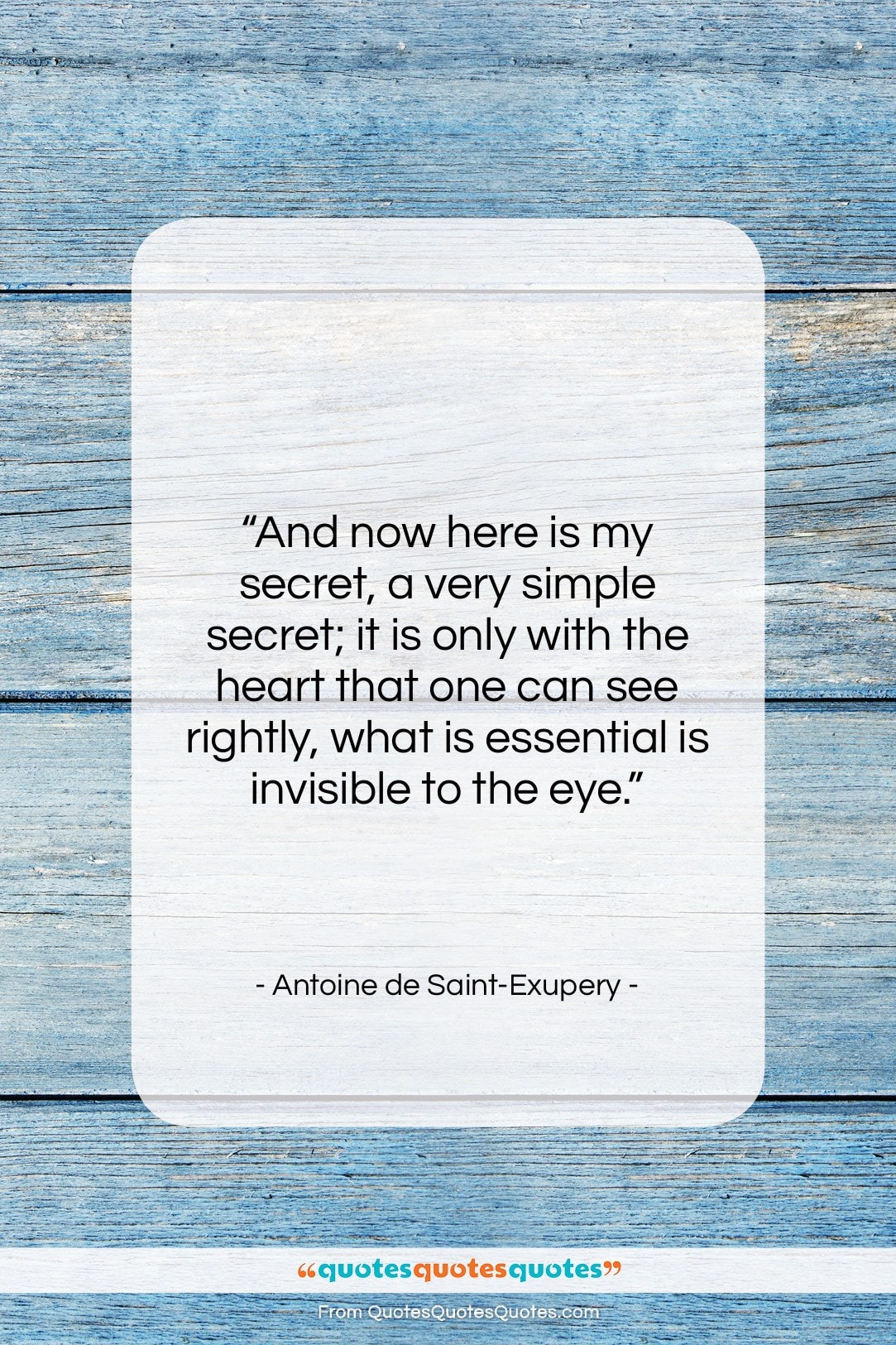 """Antoine de Saint-Exupery quote: """"And now here is my secret, a…""""- at QuotesQuotesQuotes.com"""