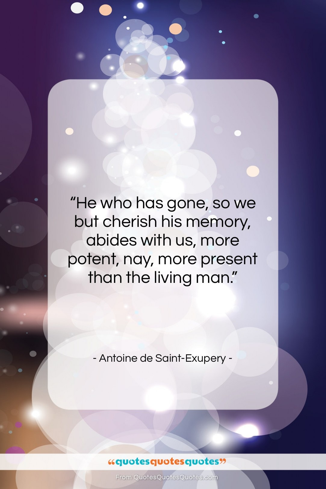 """Antoine de Saint-Exupery quote: """"He who has gone, so we but…""""- at QuotesQuotesQuotes.com"""