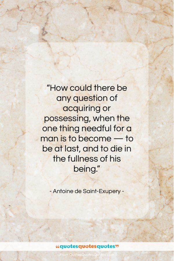"""Antoine de Saint-Exupery quote: """"How could there be any question of…""""- at QuotesQuotesQuotes.com"""