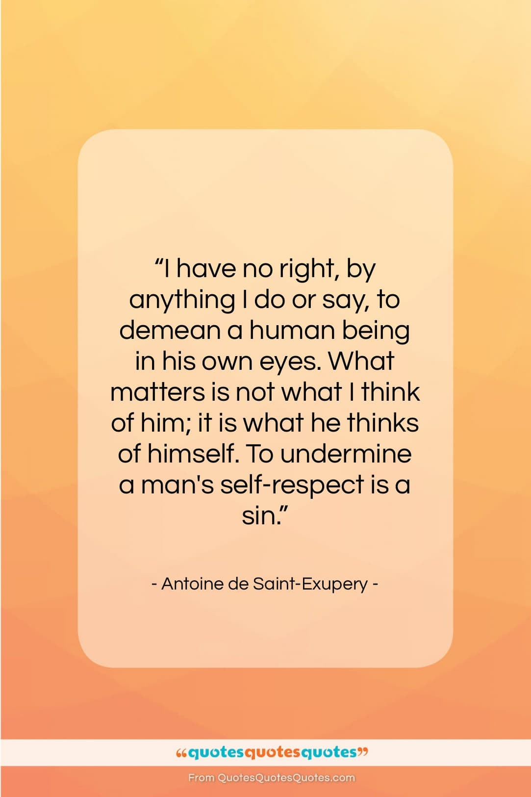 """Antoine de Saint-Exupery quote: """"I have no right, by anything I…""""- at QuotesQuotesQuotes.com"""