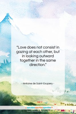 """Antoine de Saint-Exupery quote: """"Love does not consist in gazing at…""""- at QuotesQuotesQuotes.com"""