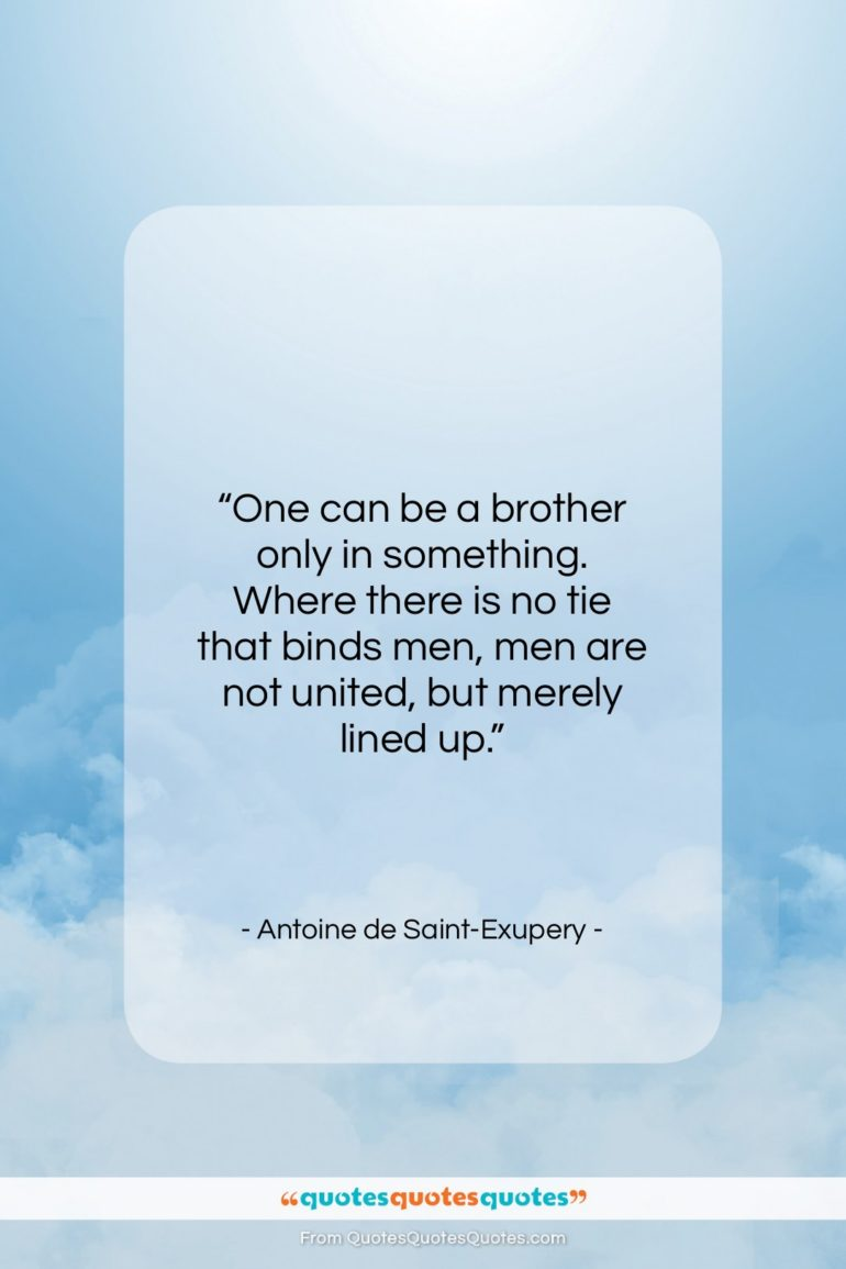 """Antoine de Saint-Exupery quote: """"One can be a brother only in…""""- at QuotesQuotesQuotes.com"""