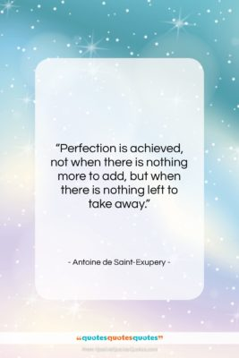 """Antoine de Saint-Exupery quote: """"Perfection is achieved, not when there is…""""- at QuotesQuotesQuotes.com"""