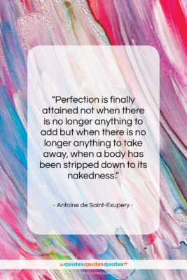 """Antoine de Saint-Exupery quote: """"Perfection is finally attained not when there…""""- at QuotesQuotesQuotes.com"""