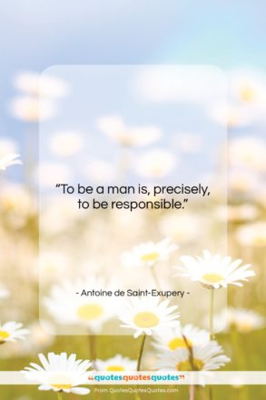 """Antoine de Saint-Exupery quote: """"To be a man is, precisely, to…""""- at QuotesQuotesQuotes.com"""