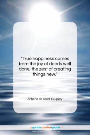 """Antoine de Saint-Exupery quote: """"True happiness comes from the joy of…""""- at QuotesQuotesQuotes.com"""
