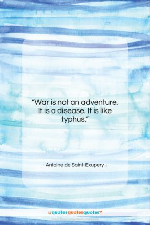 """Antoine de Saint-Exupery quote: """"War is not an adventure. It is…""""- at QuotesQuotesQuotes.com"""