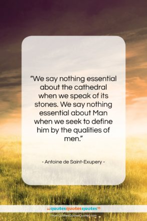"""Antoine de Saint-Exupery quote: """"We say nothing essential about the cathedral…""""- at QuotesQuotesQuotes.com"""