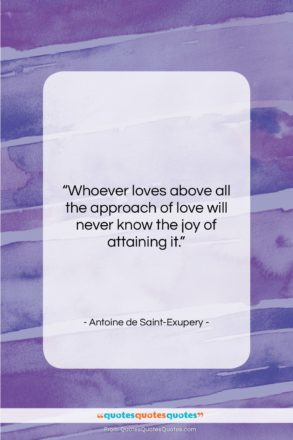 """Antoine de Saint-Exupery quote: """"Whoever loves above all the approach of…""""- at QuotesQuotesQuotes.com"""