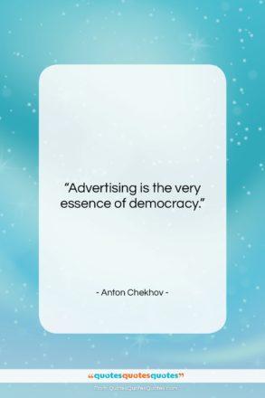 "Anton Chekhov quote: ""Advertising is the very essence of democracy….""- at QuotesQuotesQuotes.com"