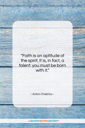 "Anton Chekhov quote: ""Faith is an aptitude of the spirit….""- at QuotesQuotesQuotes.com"