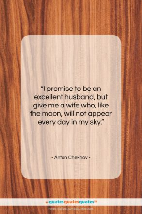 """Anton Chekhov quote: """"I promise to be an excellent husband,…""""- at QuotesQuotesQuotes.com"""