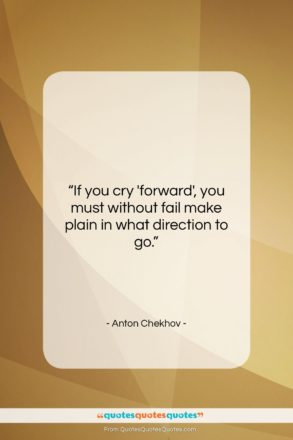 """Anton Chekhov quote: """"If you cry 'forward', you must without…""""- at QuotesQuotesQuotes.com"""