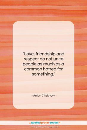 "Anton Chekhov quote: ""Love, friendship and respect do not unite…""- at QuotesQuotesQuotes.com"