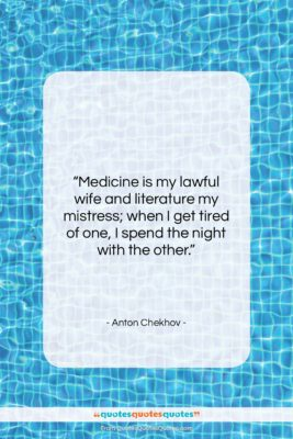 """Anton Chekhov quote: """"Medicine is my lawful wife and literature…""""- at QuotesQuotesQuotes.com"""