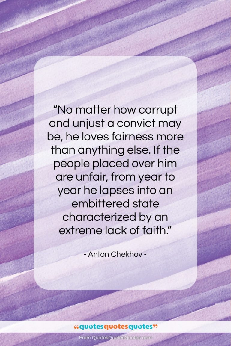 "Anton Chekhov quote: ""No matter how corrupt and unjust a…""- at QuotesQuotesQuotes.com"