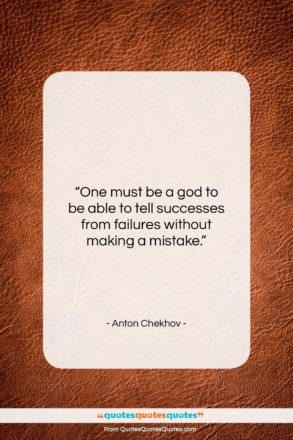 "Anton Chekhov quote: ""One must be a god to be…""- at QuotesQuotesQuotes.com"