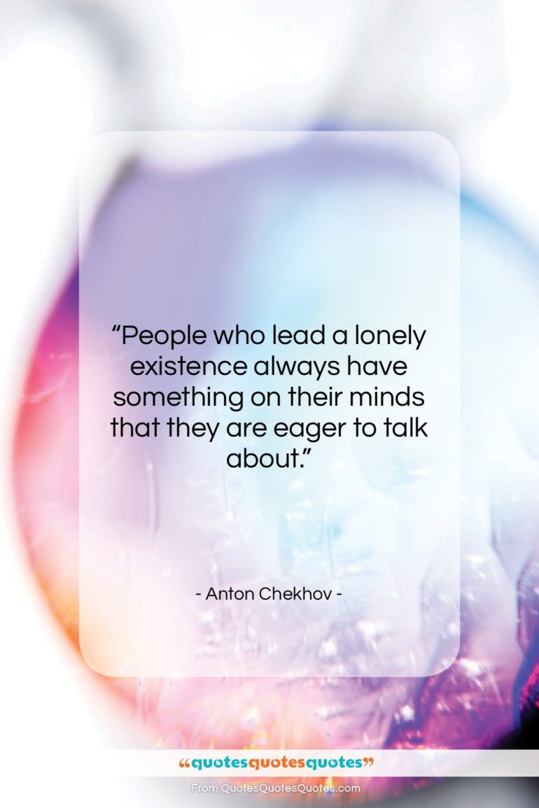 """Anton Chekhov quote: """"People who lead a lonely existence always…""""- at QuotesQuotesQuotes.com"""