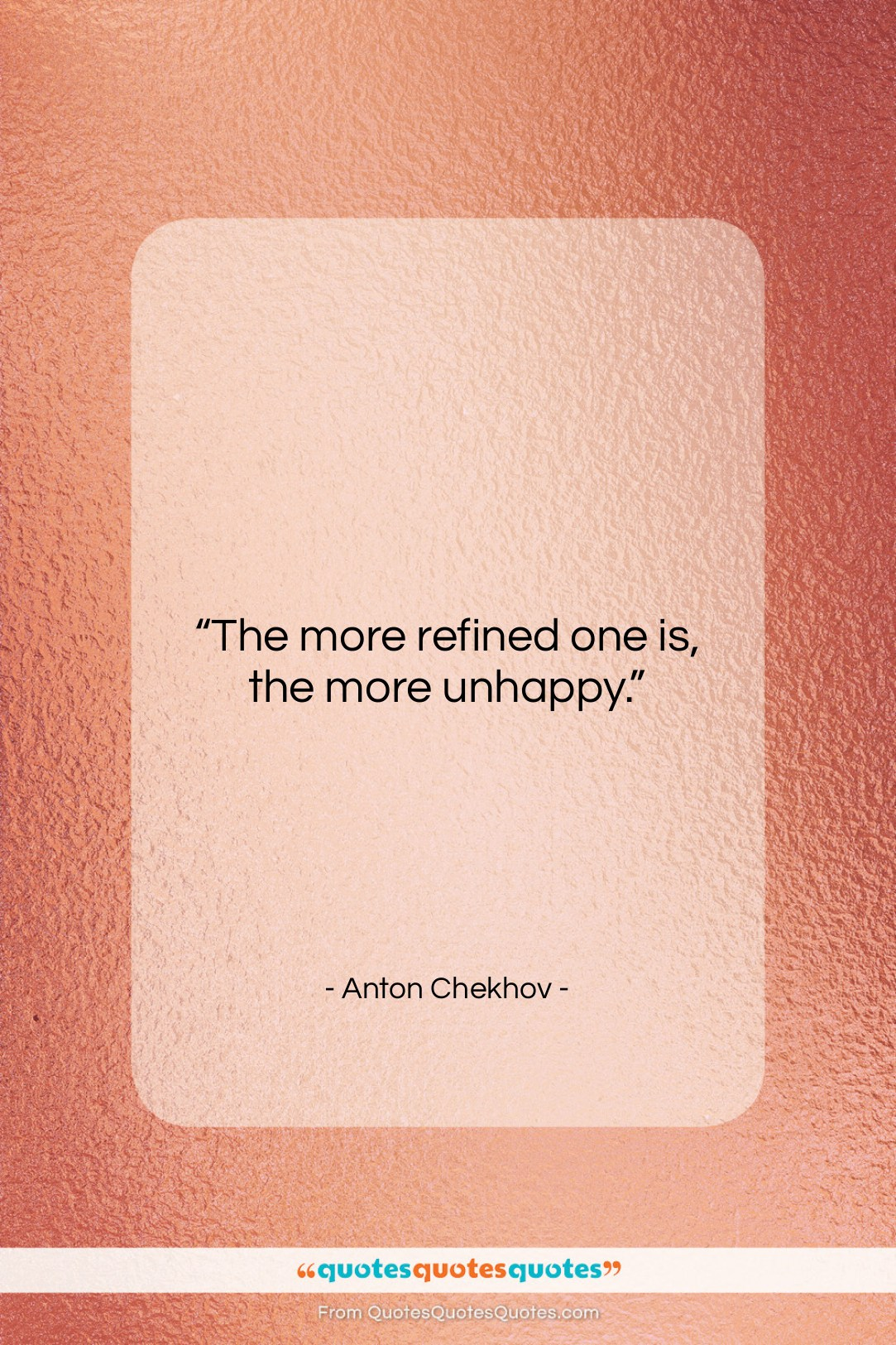 """Anton Chekhov quote: """"The more refined one is, the more…""""- at QuotesQuotesQuotes.com"""