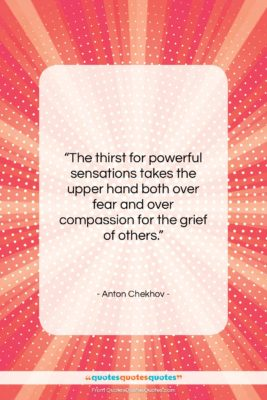 """Anton Chekhov quote: """"The thirst for powerful sensations takes the…""""- at QuotesQuotesQuotes.com"""