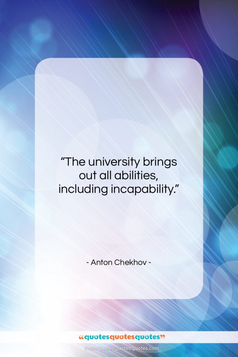 """Anton Chekhov quote: """"The university brings out all abilities, including…""""- at QuotesQuotesQuotes.com"""