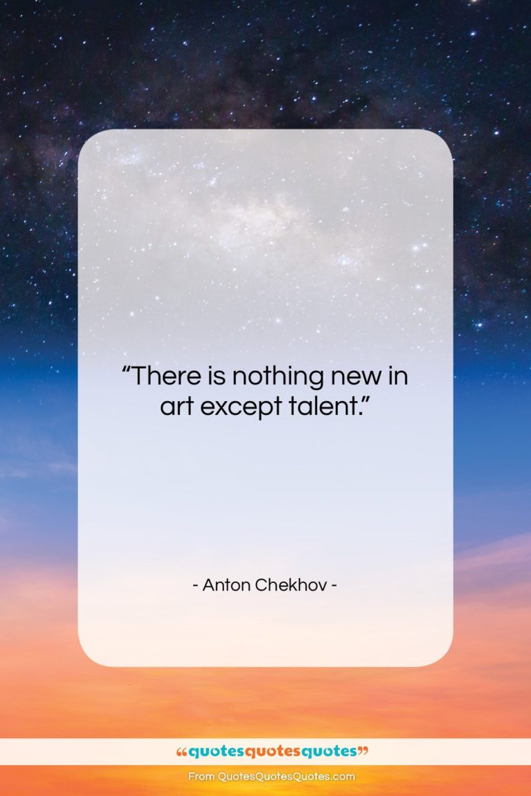 """Anton Chekhov quote: """"There is nothing new in art except…""""- at QuotesQuotesQuotes.com"""