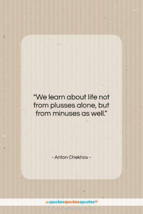 "Anton Chekhov quote: ""We learn about life not from plusses…""- at QuotesQuotesQuotes.com"