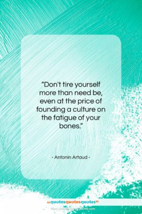"""Antonin Artaud quote: """"Don't tire yourself more than need be…""""- at QuotesQuotesQuotes.com"""