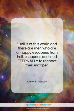 """Antonin Artaud quote: """"Hell is of this world and there…""""- at QuotesQuotesQuotes.com"""