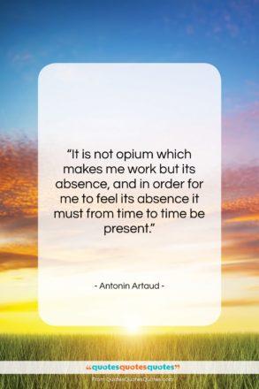 "Antonin Artaud quote: ""It is not opium which makes me…""- at QuotesQuotesQuotes.com"