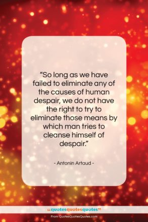 """Antonin Artaud quote: """"So long as we have failed to…""""- at QuotesQuotesQuotes.com"""