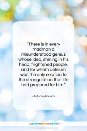 """Antonin Artaud quote: """"There is in every madman a misunderstood…""""- at QuotesQuotesQuotes.com"""