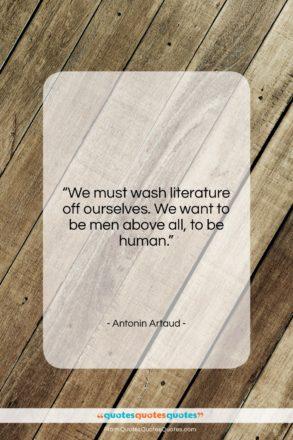 "Antonin Artaud quote: ""We must wash literature off ourselves. We…""- at QuotesQuotesQuotes.com"
