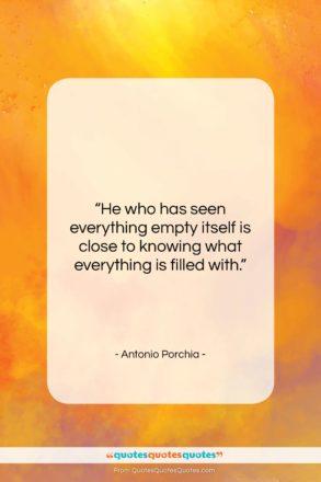 "Antonio Porchia quote: ""He who has seen everything empty itself…""- at QuotesQuotesQuotes.com"