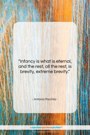 """Antonio Porchia quote: """"Infancy is what is eternal, and the…""""- at QuotesQuotesQuotes.com"""