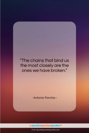 """Antonio Porchia quote: """"The chains that bind us the most…""""- at QuotesQuotesQuotes.com"""