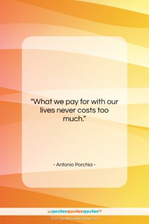 """Antonio Porchia quote: """"What we pay for with our lives…""""- at QuotesQuotesQuotes.com"""
