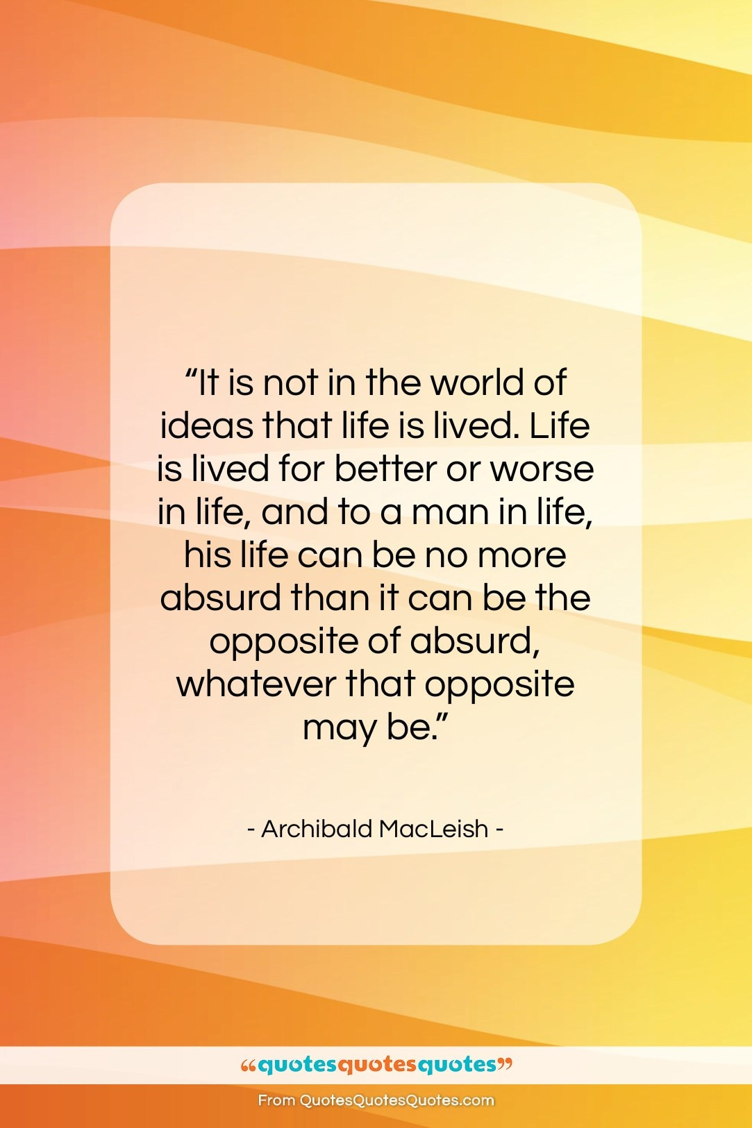 """Archibald MacLeish quote: """"It is not in the world of…""""- at QuotesQuotesQuotes.com"""