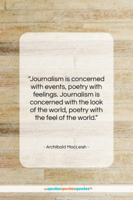 """Archibald MacLeish quote: """"Journalism is concerned with events, poetry with…""""- at QuotesQuotesQuotes.com"""