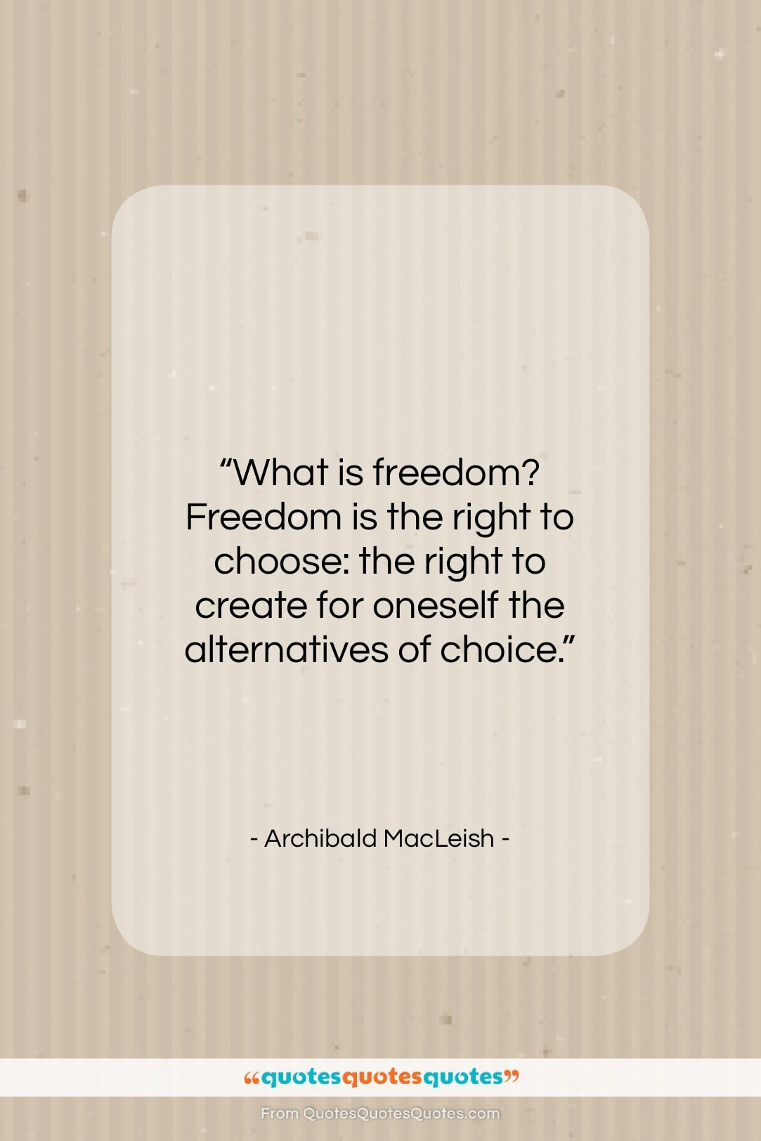 """Archibald MacLeish quote: """"What is freedom? Freedom is the right…""""- at QuotesQuotesQuotes.com"""