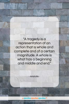 """Aristotle quote: """"A tragedy is a representation of an…""""- at QuotesQuotesQuotes.com"""