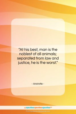 """Aristotle quote: """"At his best, man is the noblest…""""- at QuotesQuotesQuotes.com"""