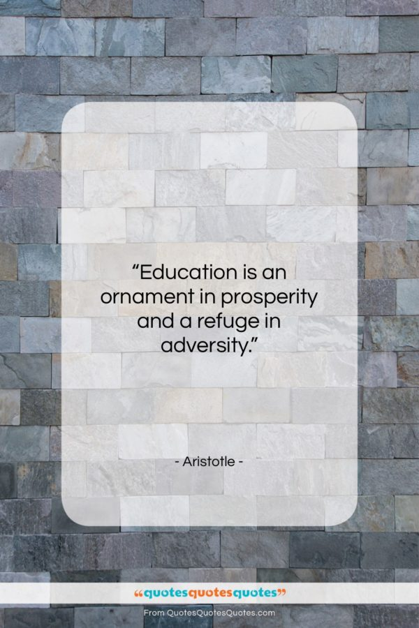 """Aristotle quote: """"Education is an ornament in prosperity and…""""- at QuotesQuotesQuotes.com"""