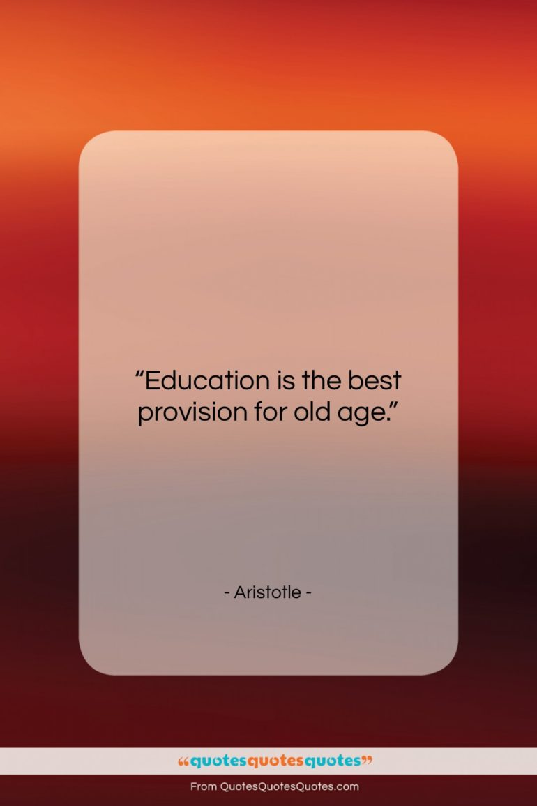 """Aristotle quote: """"Education is the best provision for old…""""- at QuotesQuotesQuotes.com"""