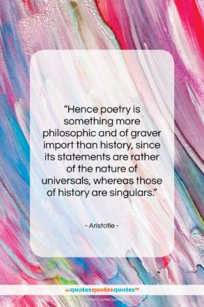 "Aristotle quote: ""Hence poetry is something more philosophic and…""- at QuotesQuotesQuotes.com"