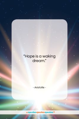 """Aristotle quote: """"Hope is a waking dream….""""- at QuotesQuotesQuotes.com"""