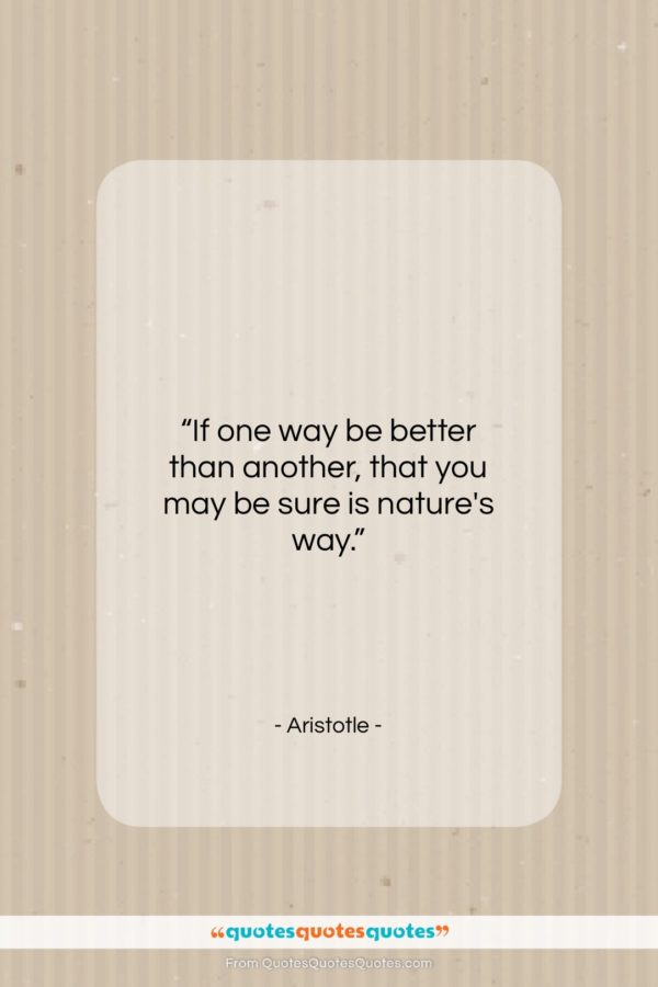 """Aristotle quote: """"If one way be better than another…""""- at QuotesQuotesQuotes.com"""