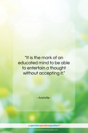 "Aristotle quote: ""It is the mark of an educated…""- at QuotesQuotesQuotes.com"